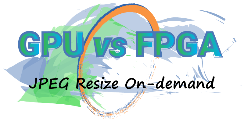 GPU vs FPGA for JPEG Resize on-demand