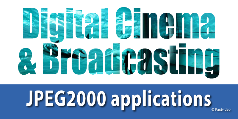 JPEG2000 applications digital cinema and broadcasting